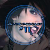 Devine Podcast#11