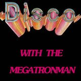 DISCO WITH THE MEGATRONMAN