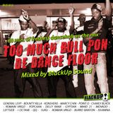 TOO MUCH BULL PON DE DANCE FLOOR - BLACKUP SOUND