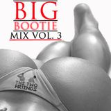 Big Bootie Mix, Volume 3  - Two Friends