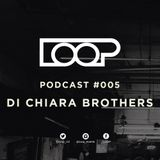 LOOP PODCAST SERIES | EPISODE 005 | DI CHAIRA BROTHERS