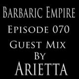 Barbaric Empire 070 (Guest Mix By Arietta)
