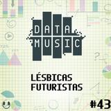 #43 Lésbicas Futuristas