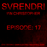 SVRENDR! with I/\N CHRISTOPHER - Episode 17, Sept 9th 2019 (Mid-tempo/DarkTechno/Dark-Electro Mix)
