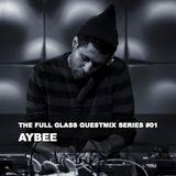 The Full Glass guestmix series #01 - AYBEE (Deepblak / Oakland)