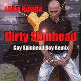 Dirty Skinhead. Gay Skinhead Boy Remix . Loka Nunda