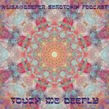A'lisa@Deeper Serotonin Podcast.. Touch me deeply