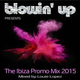 BLOWIN' UP IN IBIZA presents THE IBIZA SUMMER SAMPLER MIX 2015 - mixed by LOUIE LOPEZ