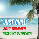 """JUST CHILL 2014 SUMMER"" Mixed by DJTOSHIYA"