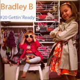 Bradley B Podcast #20 - Gettin' Ready