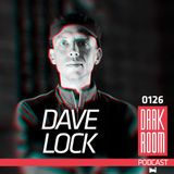 DARK ROOM Podcast 0126: Dave Lock