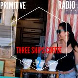 PRIMITIVE RADIO #15 THREE SHIPS COFFEE 2YRS AND COUNTING!!!!