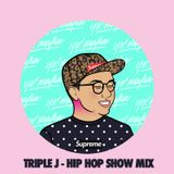TRIPLE J HIP HOP SHOW MIX 06.04.17