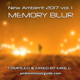 Memory Blur - New Ambient 2017 vol. 1 mixed by Mike G