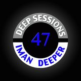 Deep Sessions Radioshow | Episode 47 | by Iman Deeper