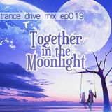 Trance Drive Mix Episode 019 ~ Together in the Moonlight