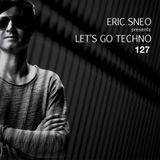 Let´s Go Techno Podcast 127 with Eric Sneo