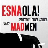 ESNAOLA! plays MADMEN