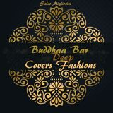 Buddhaa Bar Deep Covers Fashions