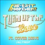 Turn It Up the love -  Far east movement ft Cover Drive (Jaltrof Bootleg)