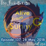 Alive From Sunny G Episode 137 28 May 2018 Weird Me