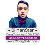 Dj ManStar Wacky Radio Show: Episode 05