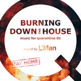 music for quarantine 05 – Burning Down the House | mixed by L'Man
