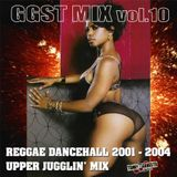 GGST MIX vol.10 Upper Jugglin' Mix ~ Reggae Dancehall 2001 - 2004 ~