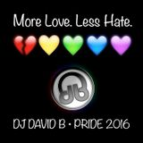 DJ David B - More Love. Less Hate. - Pride 2016
