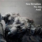 New Brvtalism No. 003 - Andi