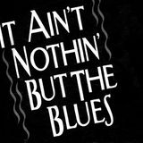 It ain't nothin' but the blues
