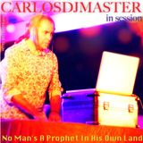 CarlosDJMaster in Session pres. No Man's A Prophet In His Own Land.
