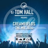 Creamfields: The Mix 2016 | Tweet @DjTomHall | Snapchat DjTomHall| Free Download at 5,000 Followers