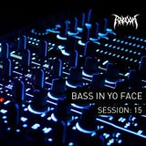 Bass In Yo Face Session:15