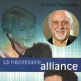 Entrevue avec Gilbert Paquette, « La nécessaire alliance »