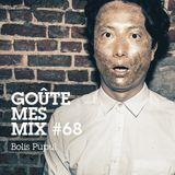 Goûte Mes Mix #68: Bolis Pupul