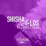 SHISHA & LOS RELAXZZZ MIXTAPE PART I