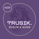 Stealth & Altair - TRUSIK Exclusive Mix