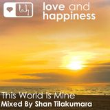 Love And Happiness Presents - This World Is Mine - Mix By Shan Tilakumara