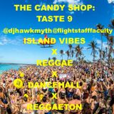 The Candy Shop: Taste 9 (Reggae,Dancehall,MashUp,Reggaeton,IslandVibes)