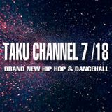 TAKU CHANNEL 7 / 18 [BRAND NEW DANCEHALL & HIPHOP