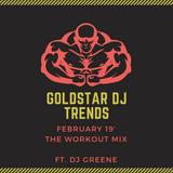 GoldstarDJ Trends - Feb.19' (The Workout Mix) Ft. Dj Greene
