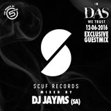Scuf Records (SA) mixed by DJ Jayms - In Das We Trust Exclusive Guestmix [12.06.16]