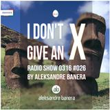 I Don't Give An X 0316 #026 radio show by Aleksandre Banera [IDGAX026]