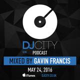 Gavin Francis – DJcity UK Podcast – 24/05/16