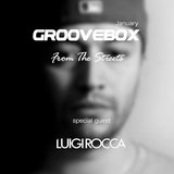Groovebox - From The Streets January (Special Guest) Luigi Rocca