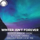 Winter Isn't Forever ◆ Deepest Ambient Drone & Future Garage ◆ Chillout Room Event Mix
