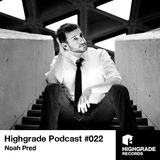 Highgrade Show No. 022 // Noah Pred