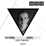 Jose Tabarez - Electronic Progressive Sounds Podcast (04 March 2018)
