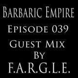 Barbaric Empire 039 (Guest Mix By F.A.R.G.L.E.)